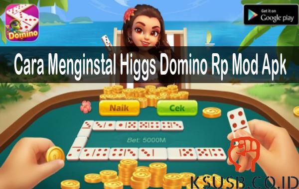 Cara Menginstal Higgs Domino Rp Mod Apk